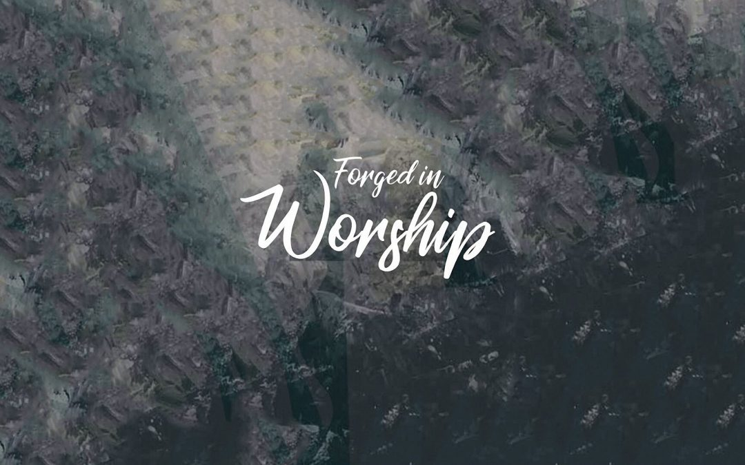 Forged in Worship (New Album) – The Team